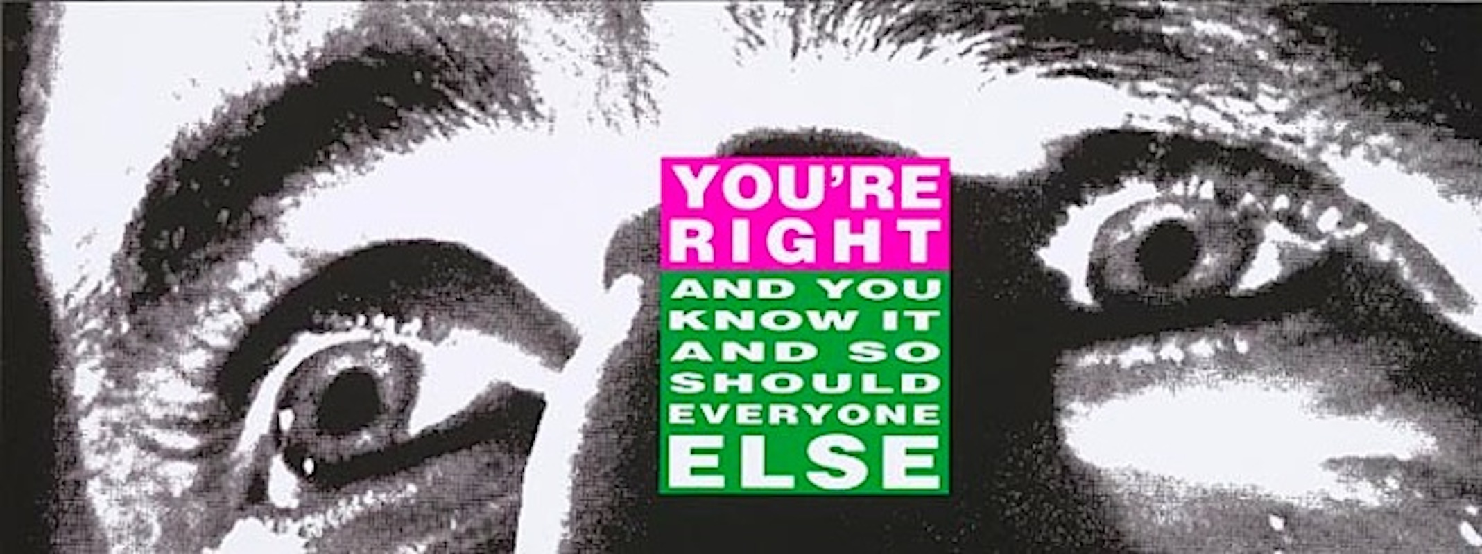you re right and you know it barbara kruger gregg shienbaum fine art